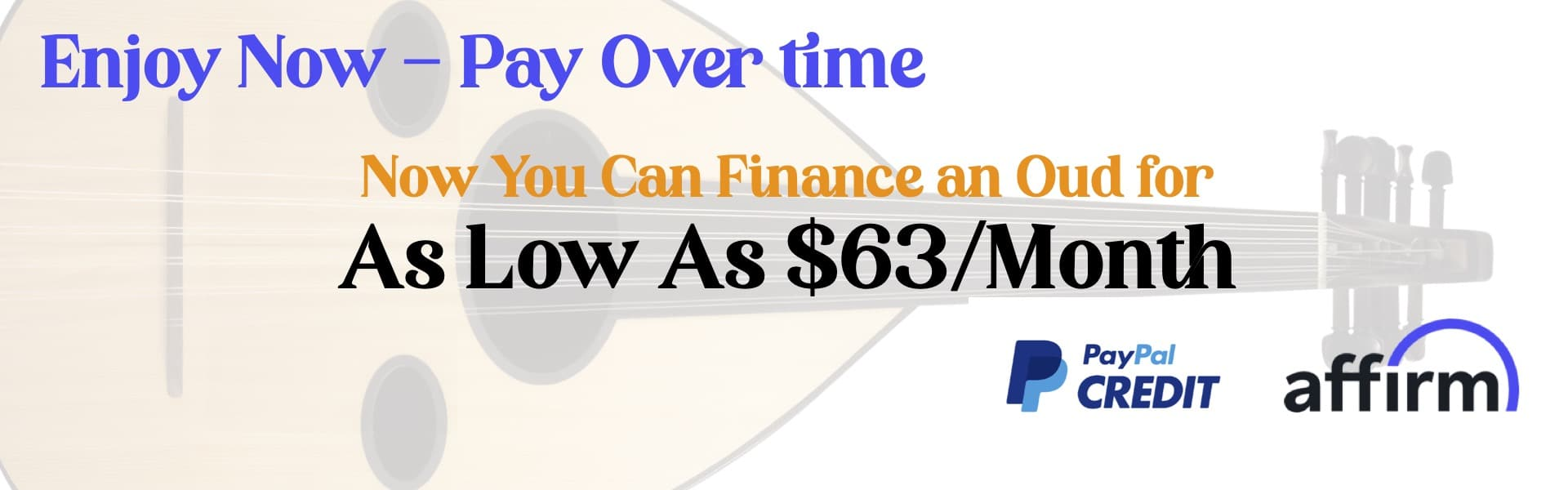 Finance Yoru Oud Instrument using our partner programs PayPal Credit and Affirm